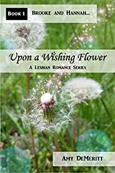 Upon a Wishing Flower (Brooke and Hannah... Book 1) by [Amy DeMeritt]
