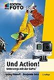 Und Action! (mitp Edition FotoHits): Unterwegs mit der GoPro®