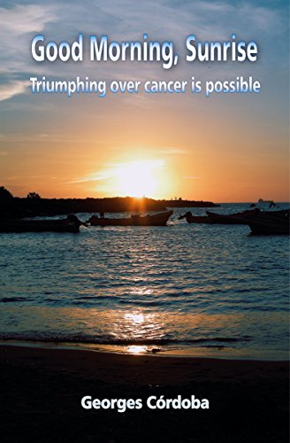Good Morning, Sunrise: Triumphing over cancer is possible - Kindle ...