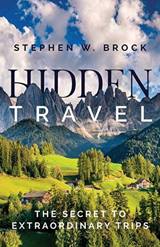 Compare Textbook Prices for Hidden Travel: The Secret to Extraordinary Trips  ISBN 9781735118802 by Brock, Stephen W