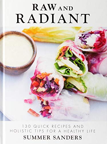 Raw and Radiant: 130 Quick Recipes and Holistic Tips for a Healthy Life