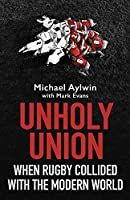 Unholy Union: When Rugby Collided with the Modern World