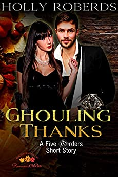 Ghouling Thanks: A Five Orders Seasonal Short Story by [Holly Roberds]
