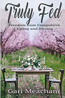 Truly Fed: Freedom from Compulsive Eating and Dieting