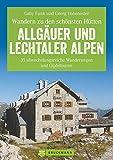 Hüttenwandern Allgäuer und Lechtaler Alpen: Die 35 schönsten Wanderungen und Gipfeltouren, mit Tourentipps zum Hüttenwandern mit Kindern und Trekking ... von Hütte zu Hütte (Erlebnis Wandern)