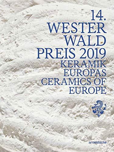 14. Westerwaldpreis 2019: Keramik Europas (Westerwald Prize, Band 14)