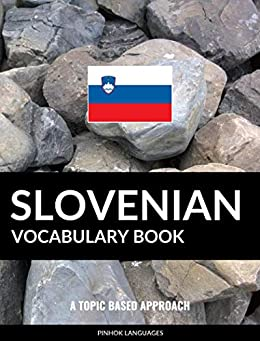 Slovenian Vocabulary Book: A Topic Based Approach by [Pinhok Languages]