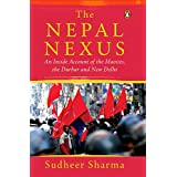 The Nepal Nexus: An Inside Account of the Maoists, the Durbar and New Delhi (English Edition)