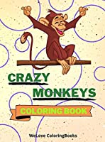 Crazy Monkeys Coloring Book: Crazy Monkeys Coloring Book Adorable Monkeys Coloring Pages for Kids 25 Incredibly Cute and Lovable Monkeys