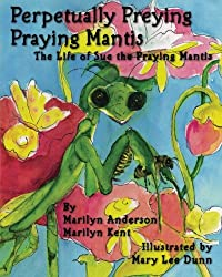 Perpetually Preying Praying Mantis by Marilyn Anderson and Marilyn Kent