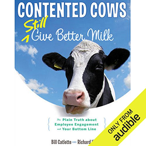 Contented Cows Still Give Better Milk, Revised and Expanded     The Plain Truth about Employee Engagement and Your Bottom Line              By:                                                                                                                                 Bill Catlette                               Narrated by:                                                                                                                                 Richard Hadden,                                                                                        Bill Catlette                      Length: 6 hrs and 15 mins     19 ratings     Overall 4.0