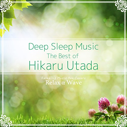 Deep Sleep Music - The Best of Hikaru Utada: Relaxing Music Box Covers