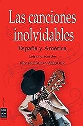 Las Canciones Inolvidables / The Unforgettable Songs: Espana Y America / Spain and America, Letras y acordes/ Lyrics and Chords