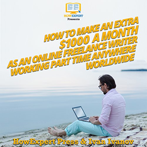 How to Make an Extra $1000 a Month as an Online Freelance Writer Working Part-Time Anywhere Worldwide                   By:                                                                                                                                 HowExpert Press,                                                                                        Ivan Ivanov                               Narrated by:                                                                                                                                 Benjamin McLean                      Length: 1 hr and 3 mins     Not rated yet     Overall 0.0