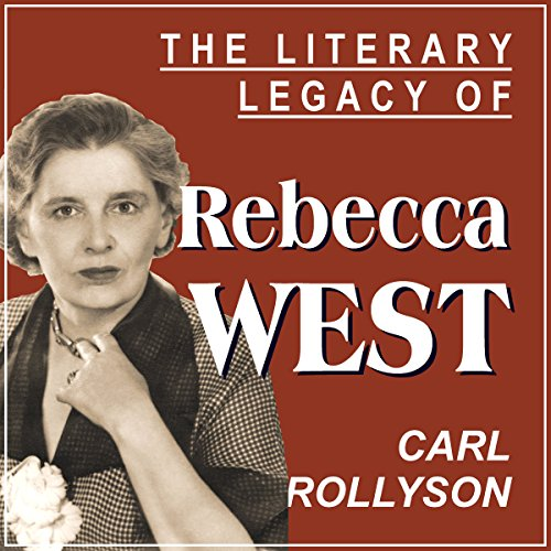The Literary Legacy of Rebecca West audiobook cover art
