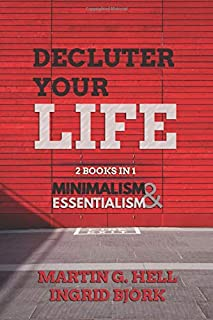 Declutter your Life: 2 Books in 1: Minimalism & Essentialism