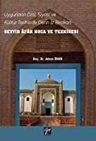 Uygurlarin Dini, Siyasi, ve Kültür Tarihinde Derin Iz Birakan Seyyid Afak Hoca ve Tezkiresi