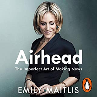 Airhead     The Imperfect Art of Making News              By:                                                                                                                                 Emily Maitlis                               Narrated by:                                                                                                                                 Emily Maitlis                      Length: 7 hrs and 57 mins     14 ratings     Overall 4.5