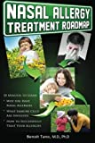 Nasal Allergy Treatment Roadmap: 30 minutes to learn: why you have allergies, what immnue cells are involved, and how to sucessfully treat your allergies (The Treatment Roadmap Series)