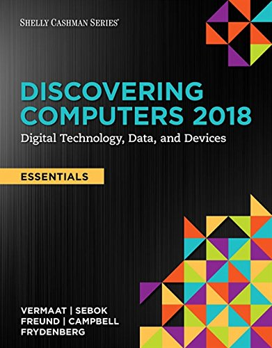 Compare Textbook Prices for Discovering Computers, Essentials ©2018: Digital Technology, Data, and Devices 1 Edition ISBN 9781337285117 by Vermaat, Misty E.,Sebok, Susan L.,Freund, Steven M.,Campbell, Jennifer T.,Frydenberg, Mark