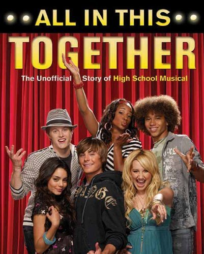 All in This Together: The Unofficial Story of High School Musical: The Unofficial Story of \
