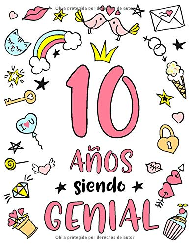 10 Años Siendo Genial: Regalo de Cumpleaños 10 Años Para Niñas. Cuaderno de Notas, Libreta de Apuntes, Anotador o Diario Personal