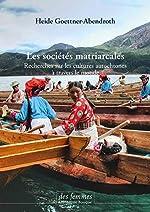 Les sociétés matriarcales - Recherches sur les cultures autochtones à travers le monde de Heide Goettner-Abendroth