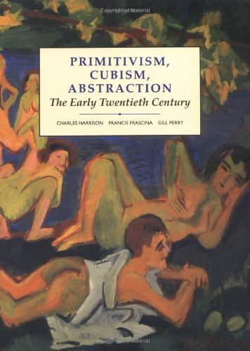 Primitivism, Cubism, Abstraction: The Early Twentieth Century (Modern Art : Practices and Debates)