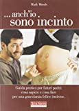 ...Anch'io sono incinto. Guida pratica per futuri padri: cosa sapere e cosa fare per una gravidanza felice insieme