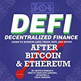 Decentralized Finance (DeFi): Learn to Borrow, Lend, Trade, Save, and Invest After Bitcoin & Ethereum in Cryptocurrency Peer to Peer (P2P) Lending, & Yield Farming