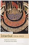 Istanbul, 1914-1923 - Capitale d'un monde illusoire ou l'agonie des vieux empires