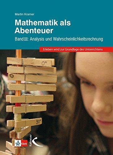 Mathematik als Abenteuer Band III: Analysis und Wahrscheinlichkeitsrechnung