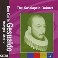 Gesualdo: Madrigal Libro IV by Kassiopeia Quintet (2007-10-30)