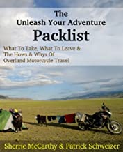 The Unleash Your Adventure Packlist: What To Take, What To Leave, & The Hows & Whys Of Motorcycle Travel (Unleash Your Motorcycle Travel Book 6)