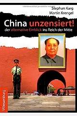 China unzensiert!: Der alternative Einblick ins Reich der Mitte Gebundene Ausgabe