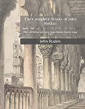 The Complete Works of John Ruskin: Poetry of Architecture Seven Lamps Modern Painters: Large Print