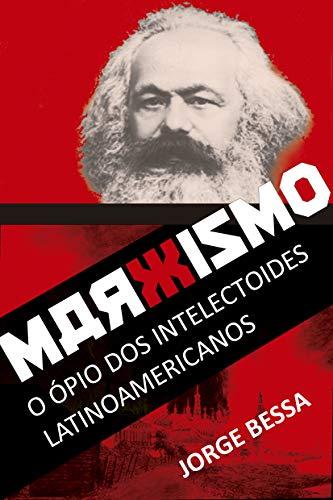 Marxismo: O ópio dos intelectoides latino-americanos