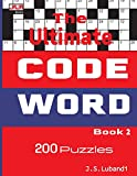 The Ultimate CODE WORD Book 2 (Over 200 Cleverly Crafted Puzzles in Large Print) (Volume 2)