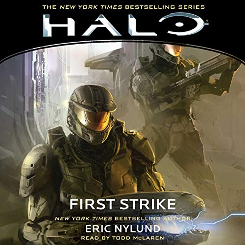 HALO: First Strike     HALO, Book 3              Written by:                                                                                                                                 Eric Nylund                               Narrated by:                                                                                                                                 Todd McLaren                      Length: 11 hrs and 46 mins     8 ratings     Overall 4.5