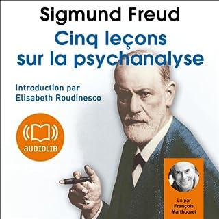 Cinq leçons sur la psychanalyse                    De :                                                                                                                                 Sigmund Freud                               Lu par :                                                                                                                                 François Marthouret                      Durée : 1 h et 53 min     17 notations     Global 4,4