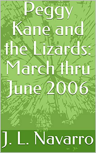 Couverture du livre Peggy Kane and the Lizards: March thru June 2006 (English Edition)