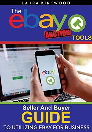 Amazon Com The Ebay Auction Tools Seller And Buyer Guide To Utilizing Ebay For Business Ebook Kirkwood Laura Kindle Store