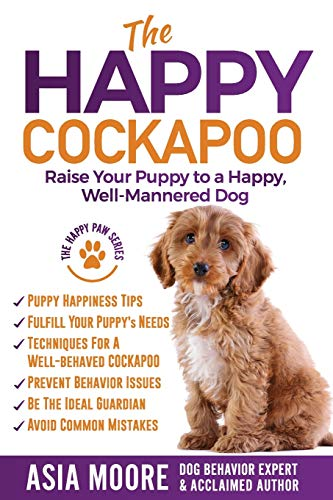 The Happy Cockapoo: Raise Your Puppy to a Happy,  Well-Mannered Dog