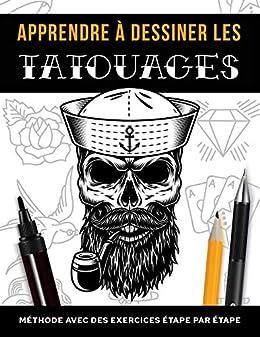 Apprendre à dessiner les tatouages: Méthode avec des exercices étape par étape par [Monsieur Le Graphiste]