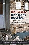 Die fingierte Revolution: Bulgarien, eine exemplarische Geschichte