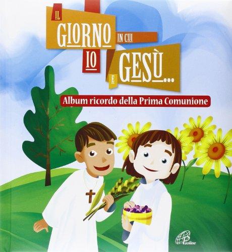 Il giorno in cui io e Gesù... Album ricordo della prima comunione