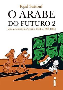 O árabe do futuro 2: Uma juventude no Oriente Médio (1984-1985) por [Riad Sattouf]