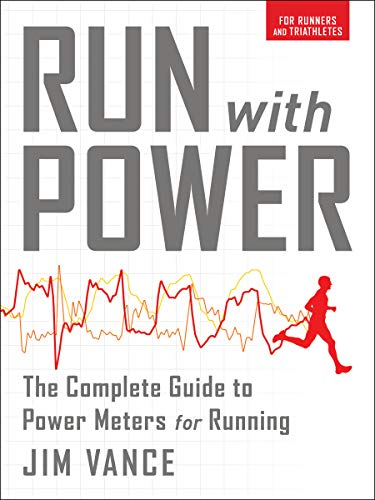 Run with Power: The Complete Guide to Power Meters for...
