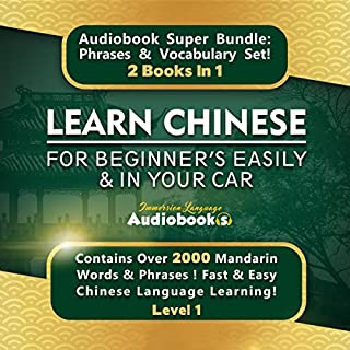 Learn Chinese for Beginners Easily and in Your Car Audiobook Super Bundle! Phrases and Vocabulary Set! 2 Books in 1: Over 2000 Mandarin Words and Phrases!     Fast and Easy Chinese Language Learning! Level 1              By:                                                                                                                                 Immersion Language Audiobooks                               Narrated by:                                                                                                                                 Angel Wright                      Length: 10 hrs and 26 mins     51 ratings     Overall 4.9