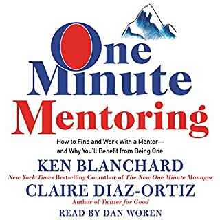 One Minute Mentoring     How to Find and Work with a Mentor - and Why You'll Benefit from Being One              By:                                                                                                                                 Ken Blanchard,                                                                                        Claire Diaz-Ortiz                               Narrated by:                                                                                                                                 Dan Woren                      Length: 2 hrs and 14 mins     74 ratings     Overall 4.5